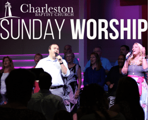 Sunday Worship @ Charleston Baptist Church | Charleston | South Carolina | United States