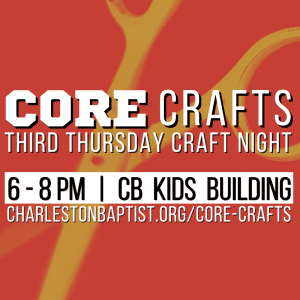 CORE Craft Night - OCC @ Charleston Baptist Church | Charleston | South Carolina | United States